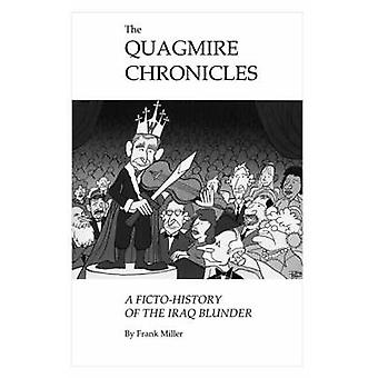 The Quagmire Chronicles A FictoHistory of the Iraq Blunder by Miller & Frank