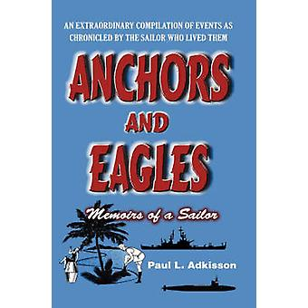 Anchors and Eagles Memoirs of a Sailor the Revised Second Edition by Adkisson & Paul L.