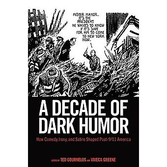 A Decade of Dark Humor How Comedy Irony and Satire Shaped Post911 America by Gournelos & Ted