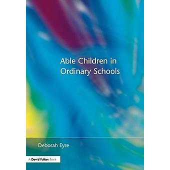 Able Children in Ordinary Schools by Eyre & Deborah