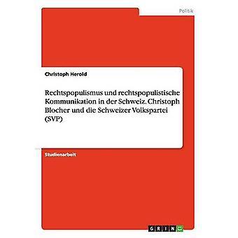 Rechtspopulismus und rechtspopulistische Kommunikation in der Schweiz. Christoph Blocher und die Schweizer Volkspartei SVP by Herold & Christoph