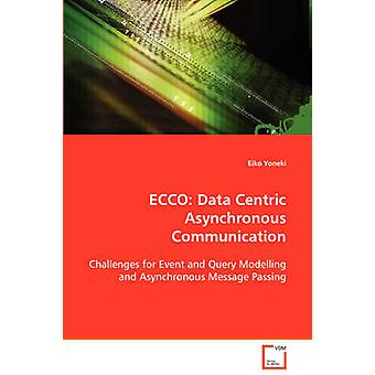 ECCO Data Centric Asynchronous Communication  Challenges for Event and Query Modelling and Asynchronous Message Passing by Yoneki & Eiko