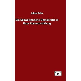 Sterben Sie Schweizerische Demokratie in Ihrer Fortentwicklung von Dubs & Jakob