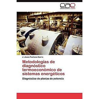 Metodologas de diagnstico termoeconmico de sistemas energticos by Pacheco Ibarra J. Jess