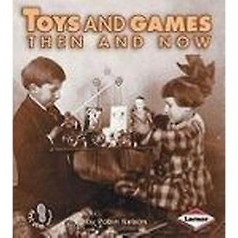 Toys and Games Then and Now by Robin Nelson - 9780822546450 Book
