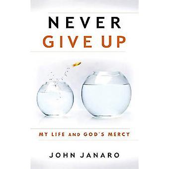 Never Give Up - My Life and God's Mercy by John Janaro - 9780867169294