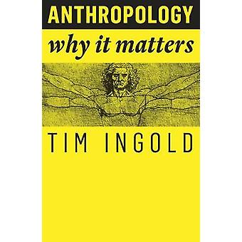 Anthropology - Why It Matters by Tim Ingold - 9781509519804 Book