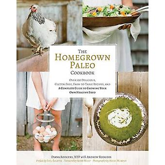 Homegrown Paleo Cookbook - 100 Delicious - Gluten-Free - Farm-to-Table