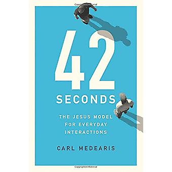 42 Seconds - The Jesus Model for Everyday Interactions by Carl Medeari