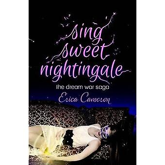 Sing Sweet Nightingale by Erica Cameron - 9781937053963 Book