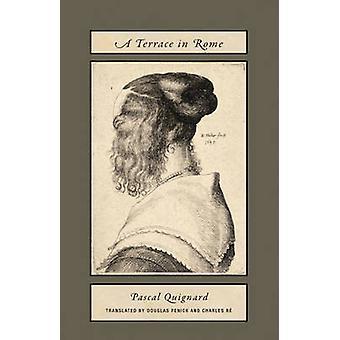 Pascal Quiqnard - A Terrace in Rome by Pascal Quignard - Douglas Peni