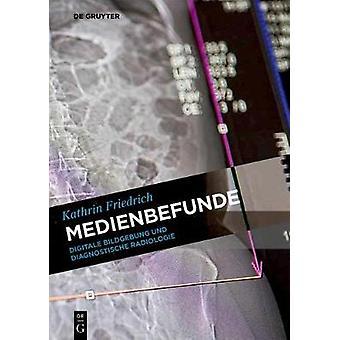 Medienbefunde - Digitale Bildgebung und diagnostische Radiologie by Me