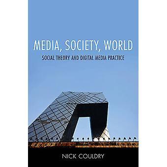 Media Society World social teori och digital media Practice av Couldry & Nick