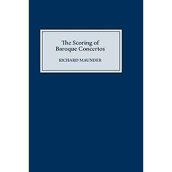 The Scoring of Baroque Concertos by Maunder & Richard