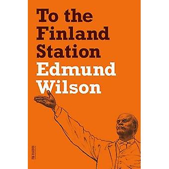 To the Finland Station - A Study in the Acting and Writing of History