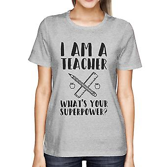 I'm A Teacher What's Your Superpower? Funny Ladies' Tee For Teacher