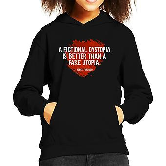 A Fictional Dystopia Is Better Than A Fake Utopia Kid's Hooded Sweatshirt