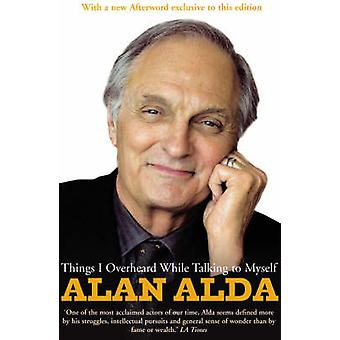 Things I Overheard While Talking to Myself by Alan Alda - 97800995196