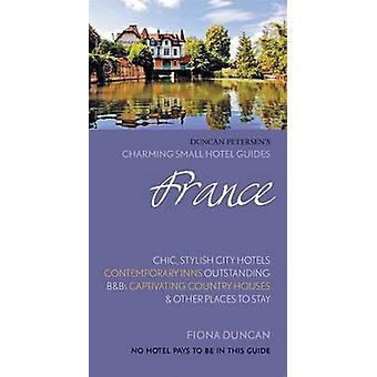 France (Charming Small Hotel Guides) (14th Revised edition) by Fiona
