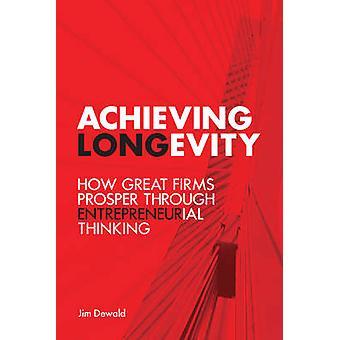 Achieving Longevity - How Great Firms Prosper Through Entrepreneurial