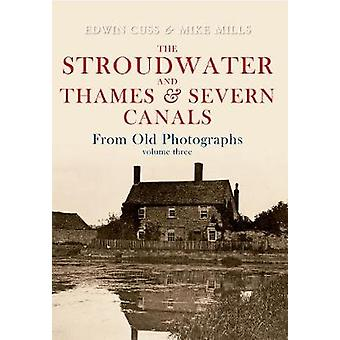 The Stroudwater and Thames and Severn Canals From Old Photographs Vol