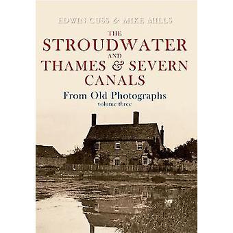 Den Stroudwater og Themsen og Severn kanaler fra gamle fotografier Vol