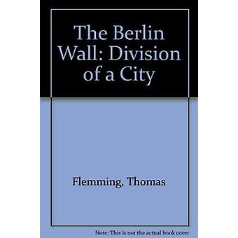 The Berlin Wall - Division of a City by Thomas Flemming - 978190797384