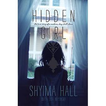 Hidden Girl - The True Story of a Modern-Day Child Slave by Shyima Hal