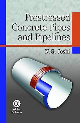 Prestressed Concrete Pipes and Pipelines by N. G. Joshi - 97818426570