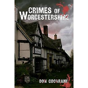 Crimes of Worcestershire by Don Cochrane - 9781445604978 Book