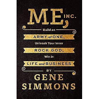 Me, Inc.: Build an Army of One, Unleash Your Inner Rock God, Win in Life and Business
