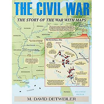 The Civil War: The Story of the War with Maps