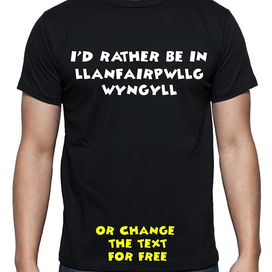 I'd Rather Be In Llanfairpwllgwyngyll Black Hand Printed T shirt