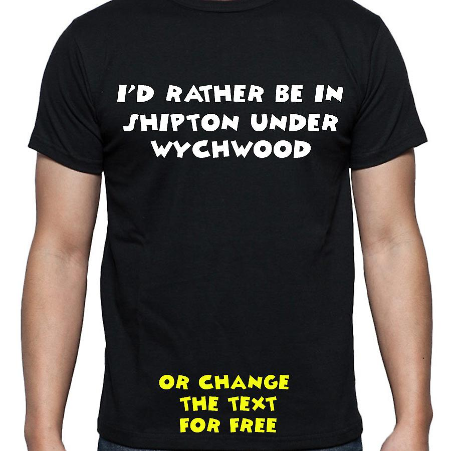 I'd Rather Be In Shipton under wychwood Black Hand Printed T shirt