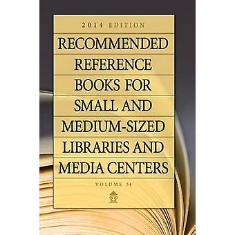 Recommended Reference Books for Small and MediumSized Libraries and Media Centers 2014 Edition Volume 34 by Hysell & Shannon Graff