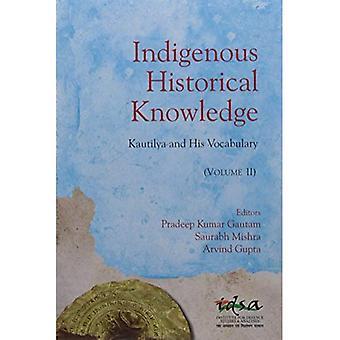 Indigenous Historical Knowledge, Volume II: Kautilya and His Vocabulary