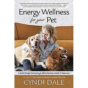 Energy Wellness for Your Pet: A Subtle Energy Companion for Better Bonding, Health, and Happiness