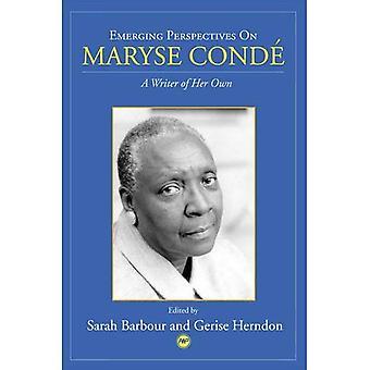 Nouvelles Perspectives sur Maryse Condé: Un écrivain de son propre