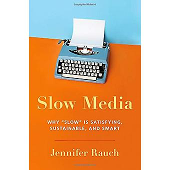 Slow Media - Why Slow is Satisfying - Sustainable - and Smart by Slow
