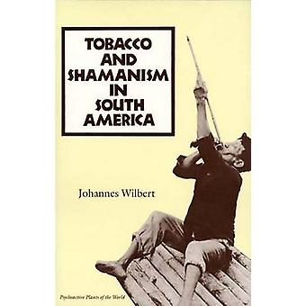 Tobacco and Shamanism in South America by Wilbert & Johannes