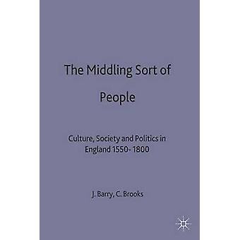 Die mittelmäßige Art von Menschen-Kultur-Gesellschaft und Politik in England 15501800 von Barry & Jonathan