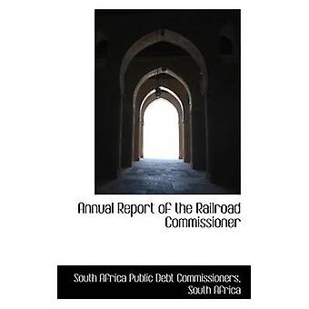 Annual Report of the Railroad Commissioner by Commissioners & South Africa Pub