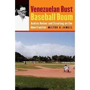 Venezuelan Bust Baseball Boom Andres Reiner and Scouting on the New Frontier by Jamail & Milton H