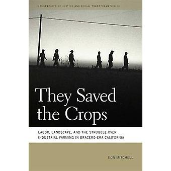 They Saved the Crops Labor Landscape and the Struggle Over Industrial Farming in BraceroEra California by Mitchell & Don