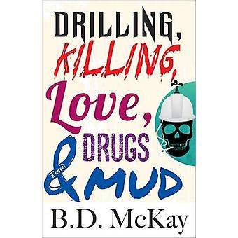 Drilling Killing Love Drugs and Mud by McKay & B. D.