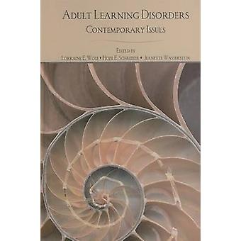 Adult Learning Disorders  Contemporary Issues by Wolf & Lorraine E.
