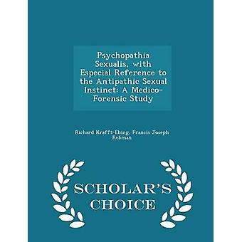 Psychopathia Sexualis with Especial Reference to the Antipathic Sexual Instinct A MedicoForensic Study  Scholars Choice Edition by KrafftEbing & Richard