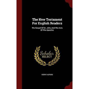The New Testament For English Readers The Gospel Of St. John And The Acts Of The Apostles by Alford & Henry