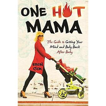 One Hot Mama Guide til at få dit sind og krop tilbage efter Baby af Cox & Erin