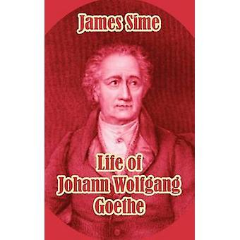 Life of Johann Wolfgang Goethe by Sime & James